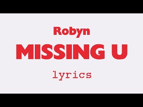 Robyn -  Missing U (Lyrics)