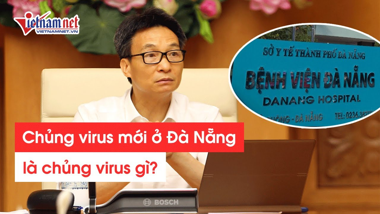 Tin tức Covid Đà Nẵng: Bệnh nhân ở Đà Nẵng nhiễm Covid-19 chủng virus mới xuất hiện ở Việt Nam
