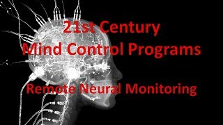 21st Century Mind Control Programs -  Remote Neural Monitoring   Final