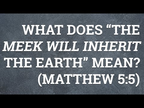 """What Does """"The Meek Will Inherit the Earth"""" Mean? (Matthew 5:5)"""