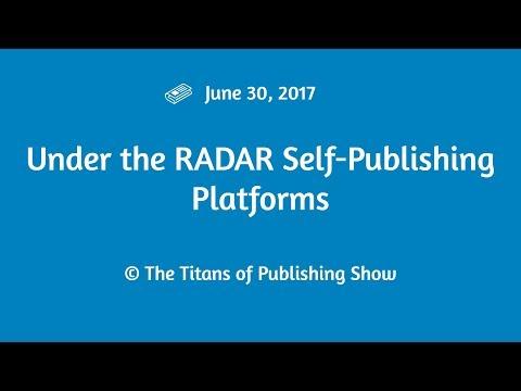 Under the RADAR Self-Publishing Platforms | Titans of Publishing Show June 30, 2017