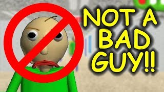 Baldi is NOT A BAD GUY! - Baldi's Basics
