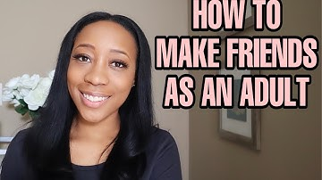 HOW TO MAKE FRIENDS AS AN ADULT | NEW CITY OR JUST NEED NEW FRIENDS!!
