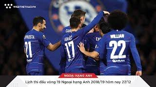 Lịch thi đấu vòng 19 Ngoại hạng Anh 2018/19 hôm nay 27/12  | Tin Bóng Đá | Web The Thao
