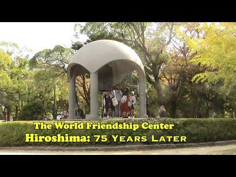 World Friendship Center - Hiroshima 75 Years Later