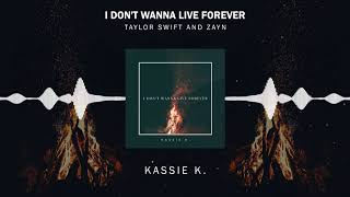 Taylor Swift and Zayn - I Don't Wanna Live Forever (Kassie K. Cover  Audio)