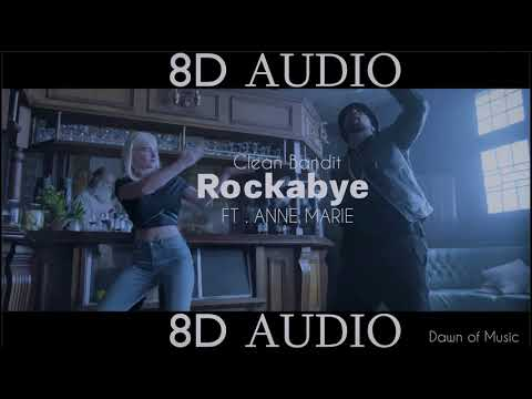 Clean Bandit - Rockabye - ft Anne Marie  8D   Dawn of