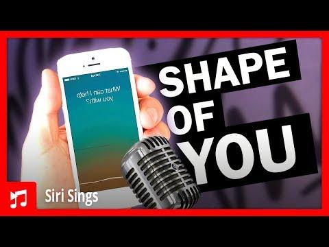 Siri Singing Shape Of You By Ed Sheeran