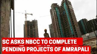 Amrapali Case: Relief to homebuyers as SC asks NBCC to complete pending projects