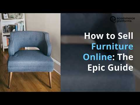 How To Sell Furniture Online The Epic Guide Ecommerce Platforms