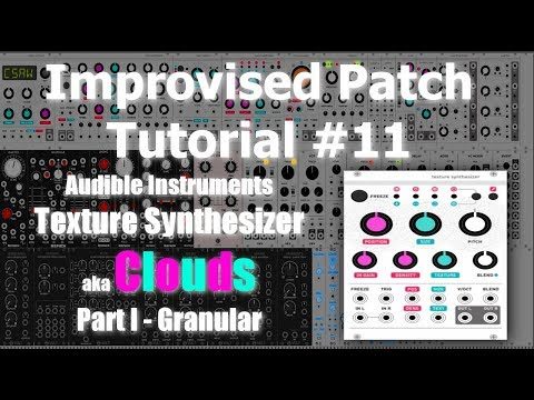 Improvised Patch Tutorial #11 - Audible Insruments Texture Synthesizer/Clouds Part I: Granular