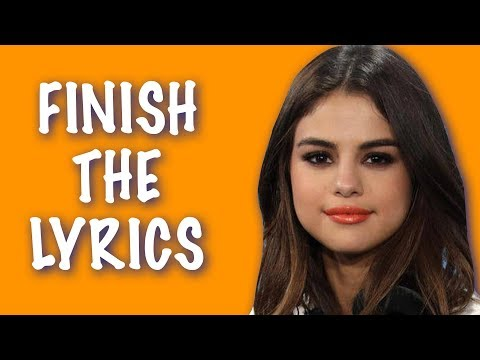 FINISH THE LYRICS ★ Can you finish these Selena Gomez song lyrics?