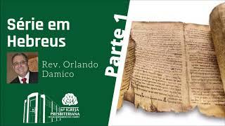 Série em Hebreus (Parte 1/3) | Rev. Orlando Damico