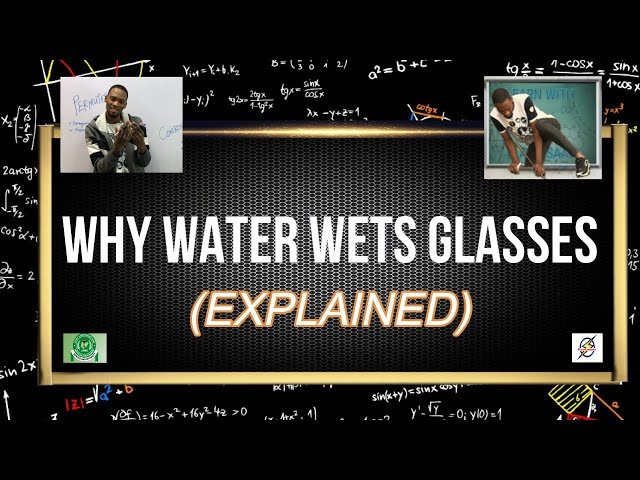 Why Water Wets Glasses | Physics For Waec And Jamb