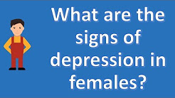 What are the signs of depression in females ? |Number One FAQ Health Channel