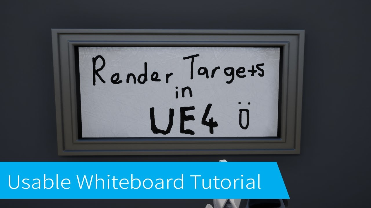 Unreal Engine 4 Tutorial – Making a Usable Whiteboard