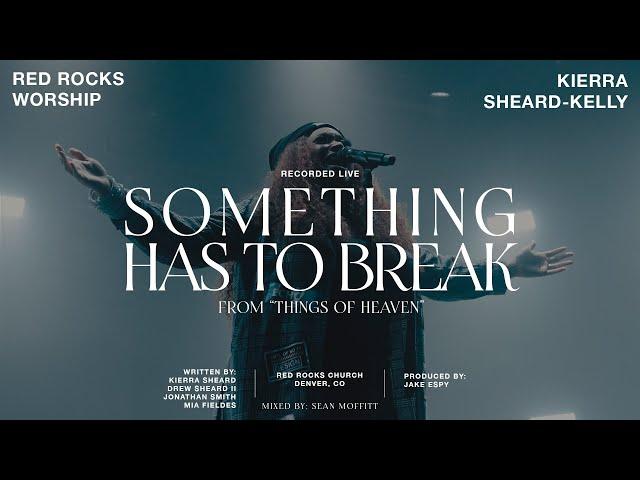 Something Has to Break ft. Red Rocks Worship | KIERRA SHEARD-KELLY