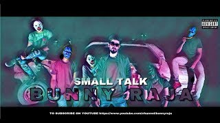 SMALL TALK - BUNNY RAJA