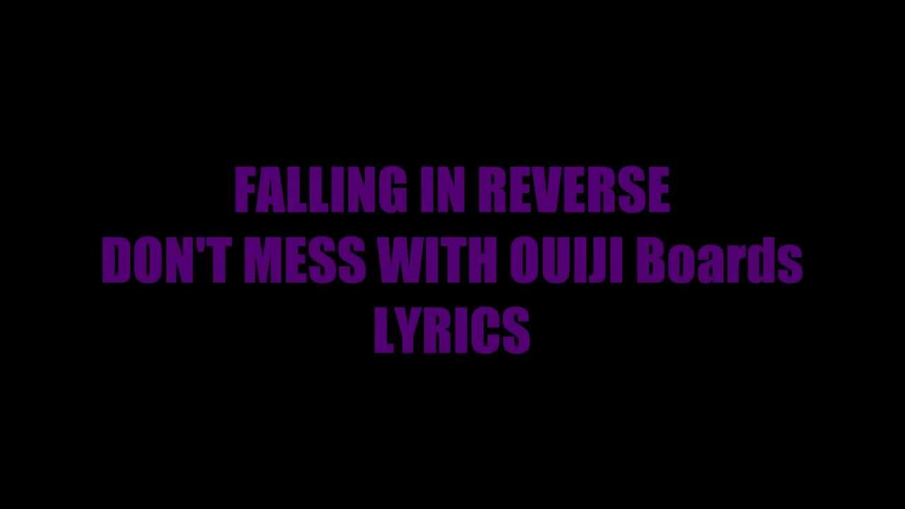 Falling In Reverse Don T Mess With Ouija Boards With Lyrics