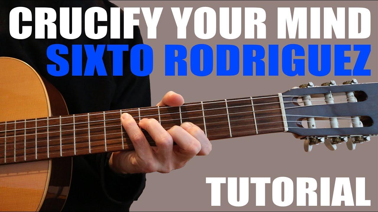 Crucify Your Mind Sixto Rodriguez Guitar Chords Youtube