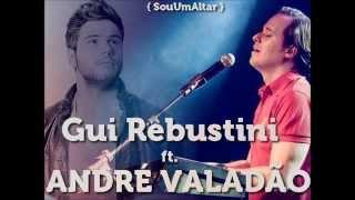 Sou Um Altar   Gui Rebustini ft  André valadão