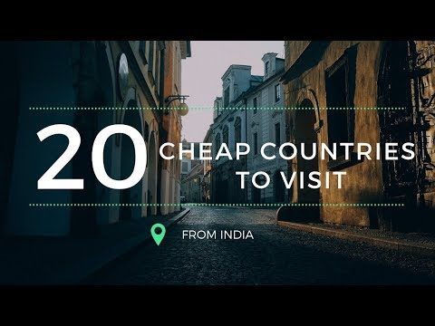 Top 20 Cheapest countries to visit from India - Travel Details inside