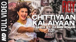 Gambar cover Chittiyaan Kalaiyaan'- DJ RHN ROHAN | Roy | Meet Bros Anjjan, Kanika Kapoor