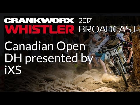 2017 Crankworx Whistler Broadcast - Canadian Open DH presented by iXS