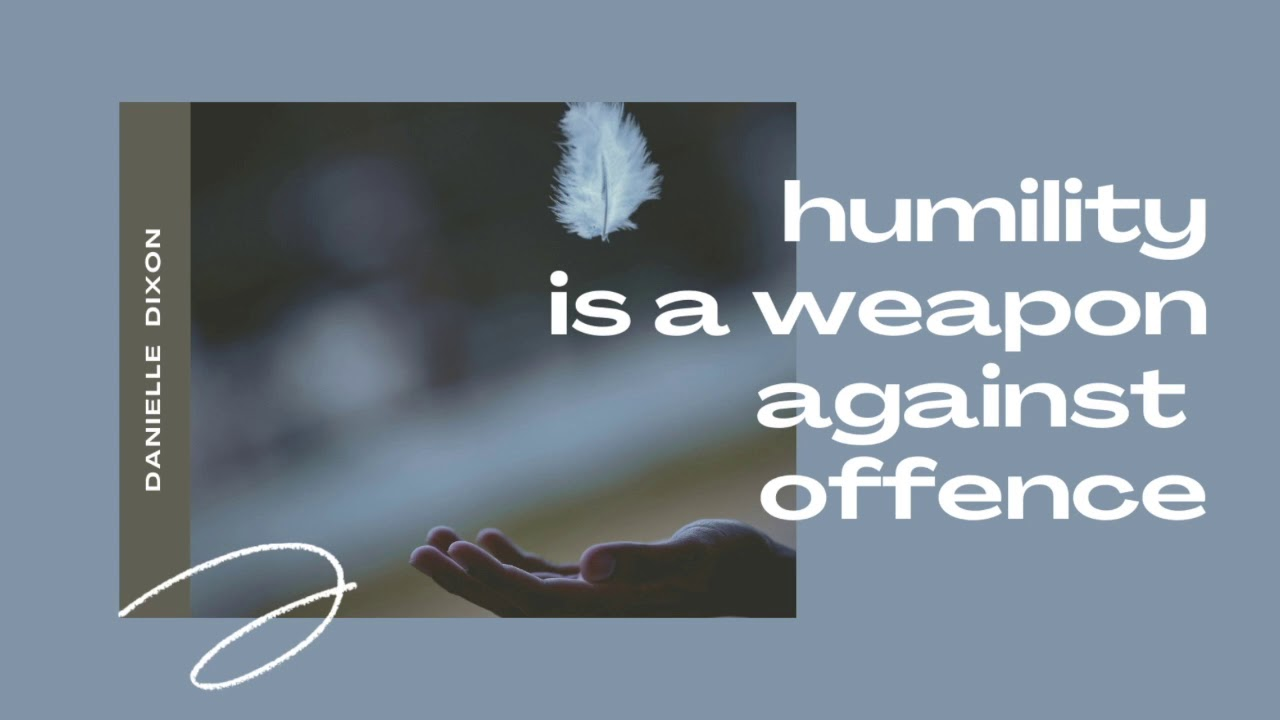 Humility is a weapon against offence