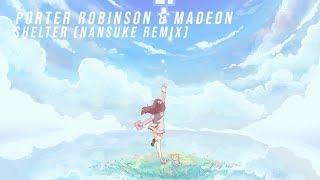 Porter Robinson &amp Madeon - Shelter (Nansuke Remix)