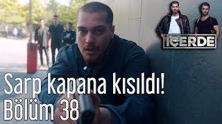 İçerde 38. Bölüm - Sarp Kapana Kısıldı!