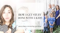 How I get Stuff Done with 5 Kids  Supermom?   Do you ever relax?