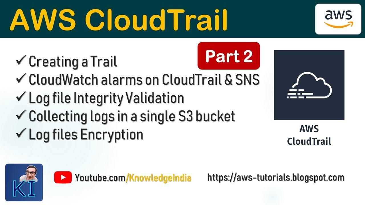 AWS CloudTrail - Part 2 - Pushing CloudTrail Logs to CloudWatch Logs &  Creating Alarms | DEMO