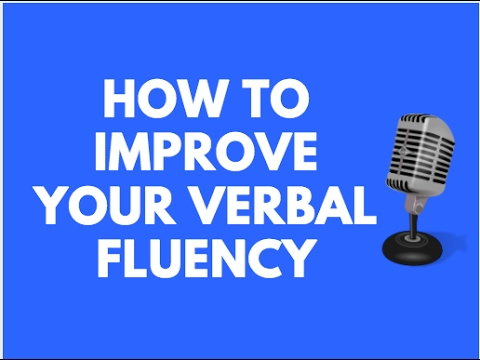 HOW TO INCREASE YOUR VERBAL FLUENCY