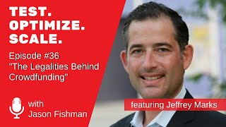 Test. Optimize. Scale. #36 The Legalities Behind Crowdfunding W/ Jeffrey Marks
