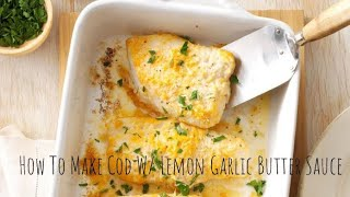How To Make Cod With Lemon Garlic Butter Sauce
