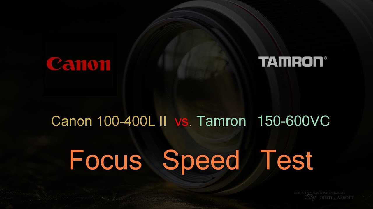 Tamron 150-600 VC vs Canon 100-400L II Focus Speed Test