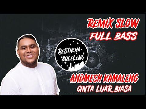 DJ CINTA LUAR BIASA TIKTOK - ANDMESH KAMALENG | Slow Remix Full Bass 2019