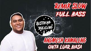 Download DJ CINTA LUAR BIASA TIKTOK - ANDMESH KAMALENG | Slow Remix Full Bass 2019