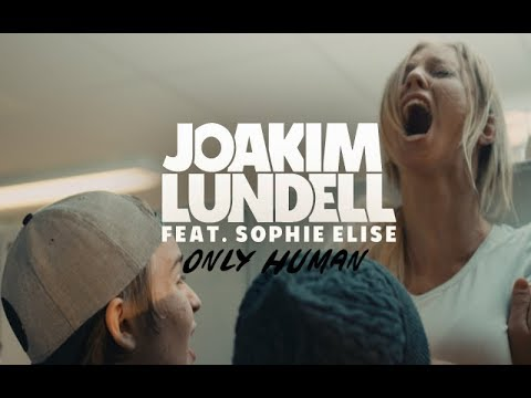 Joakim Lundell ft. Sophie Elise - Only human (Official Music Video)