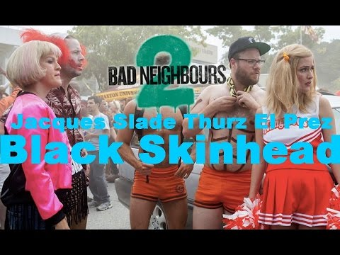 Jacques Slade Thurz El Prez - Black Skinhead (Neighbors 2 : Sorority Rising - Soundtrack)