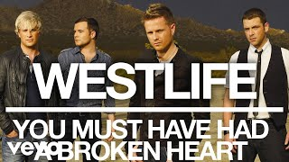 Westlife - You Must Have Had a Broken Heart (Official Audio)