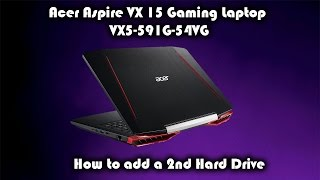 Acer Aspire VX 15 Gaming Laptop VX5-591G-54VG How to add a 2nd HDD/SDD