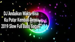Download Lagu DJ Andaikan Waktu Bisa Ku Putar kembali • Versi Burung Gagak (Remix Selow Full Bass 2019) mp3