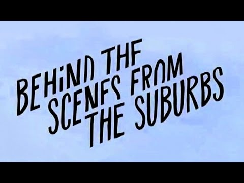 Behind the Scenes from the Suburbs