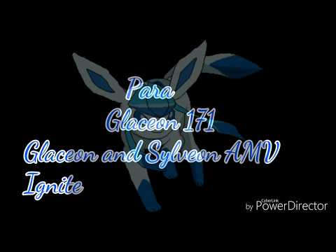 Para Glaceon 171 ^-^  Glaceon and Sylveon AMV Ignite (HD)