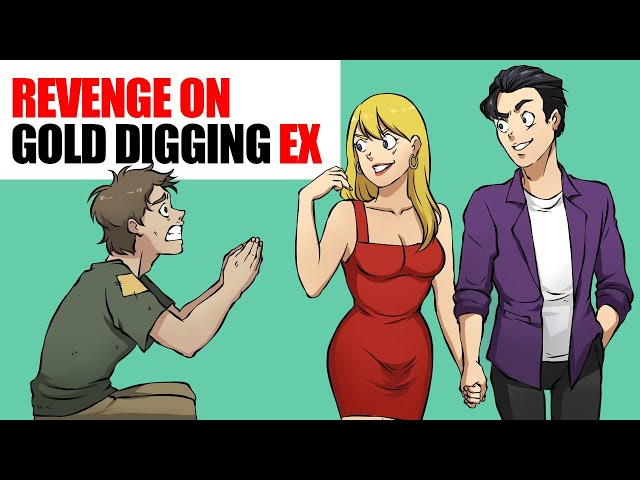 My ex was a gold digger, so i had to get revenge
