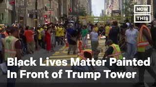 Black Lives Matter Mural Painted Outside Trump Tower | NowThis