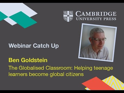 Ben Goldstein - The Globalised Classroom: Helping teenage learners become global citizens