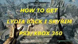 How to Get Lydia back in Skyrim - Xbox/Ps3 /Pc